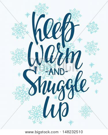 Winter cold warm lettering. Calligraphy winter postcard or poster graphic design sign element. Hand written vector style romantic postcard. Keep warm and Snuggle up. Hand drawn snowflakes decoration