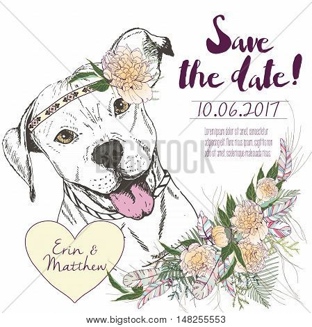 Vector set of wedding invitation. Save the date card. Trendy style of 2016 summer boho chic. Pitbull wearing the flower headpiece and heart coulomb. Decorated with large flower bouquet