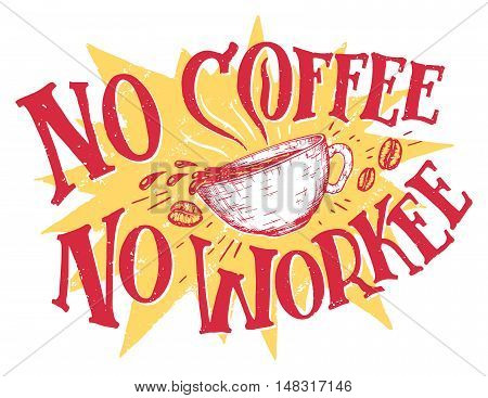 No coffee no workee. Hand lettering office sign means that without the coffee you'll get no work. Hand drawn t-shirt design isolated on white background. Motivational quote