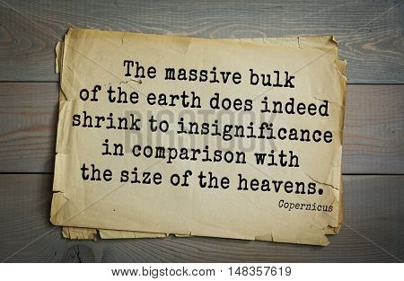 TOP-20. Aphorism by Nicolaus Copernicus - astronomer, mathematician, engineer. The massive bulk of the earth does indeed shrink to insignificance in comparison with the size of the heavens.