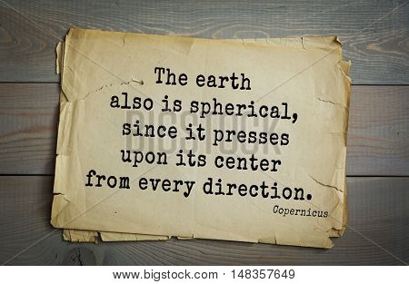 TOP-20. Aphorism by Nicolaus Copernicus (1473 - 1543) - Polish astronomer, mathematician, engineer, economist.