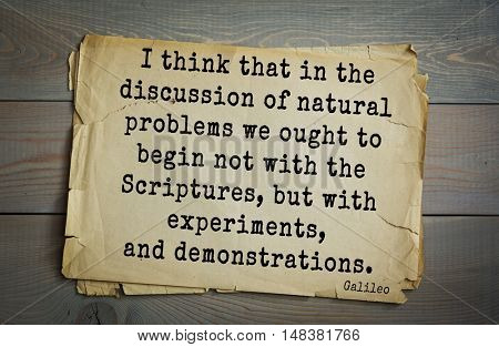 TOP-20. Aphorism by Galileo Galilei - engineer, astronomer I think that in the discussion of natural problems we ought to begin not with the Scriptures, but with experiments, and demonstrations.