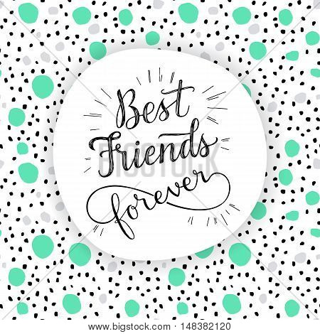 Best Friend Forever, hand lettering phrase. Vector illustration.  Retro greeting card for friendship day