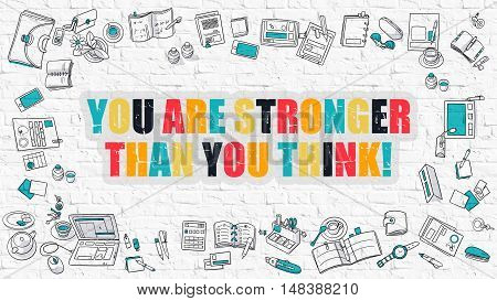 You are Stronger Than You Think - Multicolor Concept with Doodle Icons Around on White Brick Wall Background. Modern Illustration with Elements of Doodle Design Style.