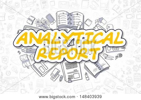 Analytical Report - Sketch Business Illustration. Yellow Hand Drawn Inscription Analytical Report Surrounded by Stationery. Doodle Design Elements.