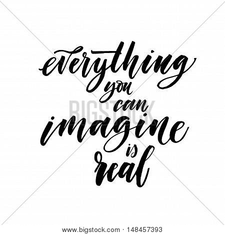 Imagine everything you can is real card. Hand drawn lettering background. Ink illustration. Modern brush calligraphy. Isolated on white background