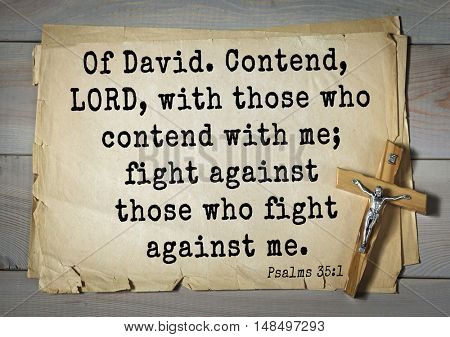 TOP-1000.  Bible verses from Psalms. Of David. Contend, LORD, with those who contend with me; fight against those who fight against me.