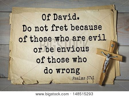 TOP-1000.  Bible verses from Psalms.Of David. Do not fret because of those who are evil or be envious of those who do wrong