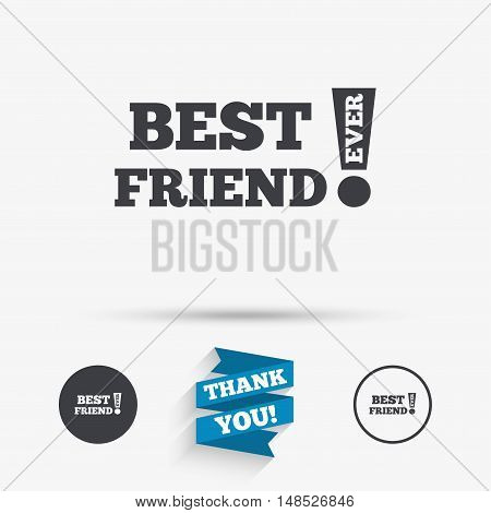Best friend ever sign icon. Award symbol. Exclamation mark. Flat icons. Buttons with icons. Thank you ribbon. Vector