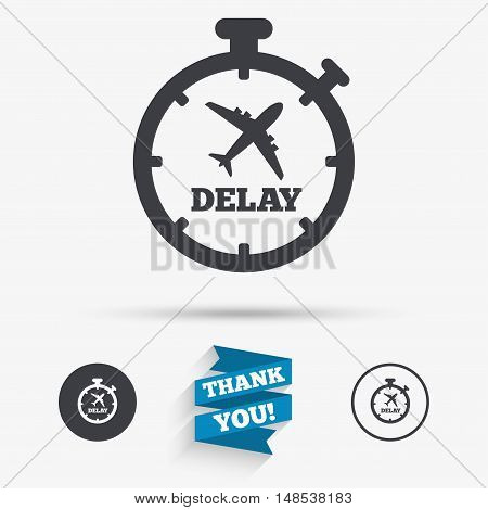 Delayed flight sign icon. Airport delay timer symbol. Airplane icon. Flat icons. Buttons with icons. Thank you ribbon. Vector