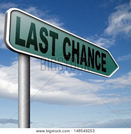 last chance offer and final warning or opportunity or call now or never sign 3D, illustration