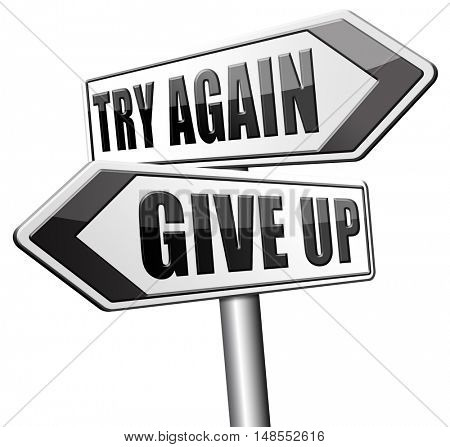 try again give up keep going and trying never stop believing in yourself road sign 3D, illustration