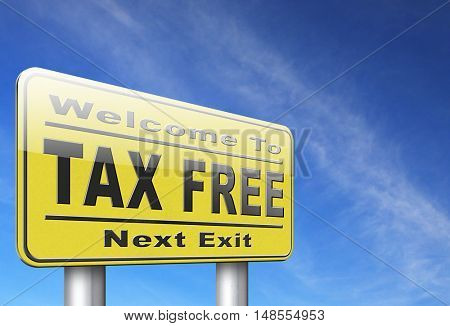 Tax free zone or not paying taxes low price shop having good credit financial success paying debts for financial freedom taxfree, road sign bilboard. 3D, illustration
