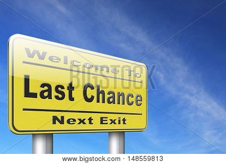 Last chance and final warning or opportunity, ultimate call now or never, road sign billboard. 3D, illustration