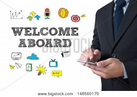 WELCOME ABOARD businessman working use smartphone businessman working