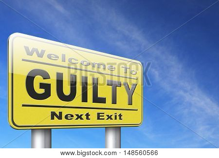 Guilty as charged, guilt and convicted for a crime in court, road sign billboard. 3D, illustration