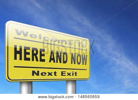 Here and now, live in the present because this is the right time, road sign billboard. 3D, illustration