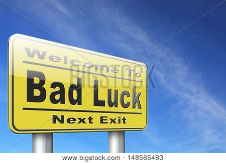 Bad luck unlucky day or bad fortune, misfortune, road sign billboard. 3D, illustration