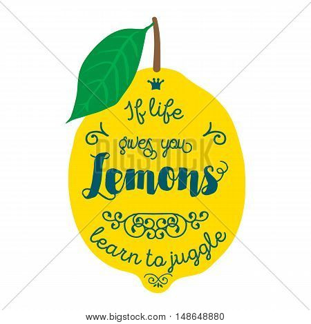 Motivation quote about lemons. Vector llustration for t-shirt, greeting card, poster or bag design. If life gives you lemons learn to juggle