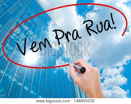 Man Hand Writing Vem Pra Rua! (come To Street In Portuguese) With Black Marker On Visual Screen