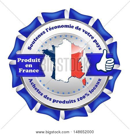 Made in France, Sustain the national economy, Buy products 100% local (French Text: soutenez l'economie de votre pays, Achetez des produis 100% locaux) - French label with the map and national flag