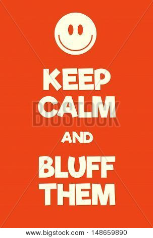 Keep Calm And Bluff Them Poster
