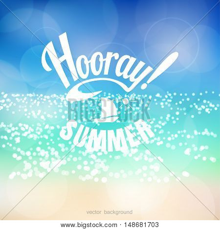 Vector background. Sea with reflections and blurred lights. Beautiful inscription Hooray Summer!