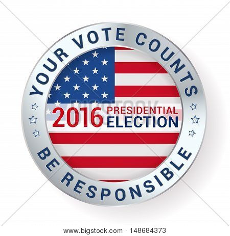 Your vote counts and Be responsible message on presidential elections badge. vector illustration