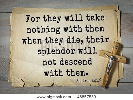 TOP-1000.  Bible verses from Psalms.For they will take nothing with them when they die, their splendor will not descend with them.