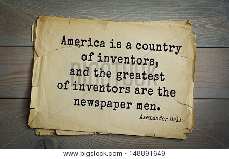 TOP-5. Aphorism by Alexander Graham Bell (1847 - 1922) - scientist, inventor, businessman.America is a country of inventors, and the greatest of inventors are the newspaper men.