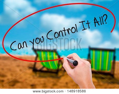 Man Hand Writing   Can You Control It All? With Black Marker On Visual Screen