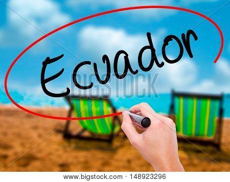 Man Hand Writing  Ecuador  With Black Marker On Visual Screen
