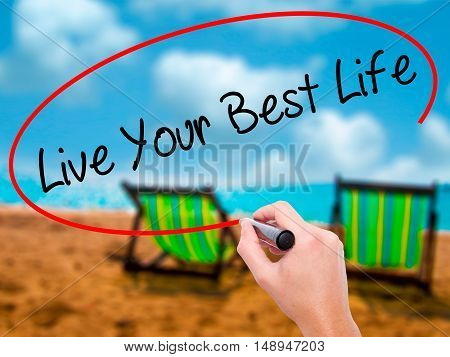 Man Hand Writing Live Your Best Life With Black Marker On Visual Screen