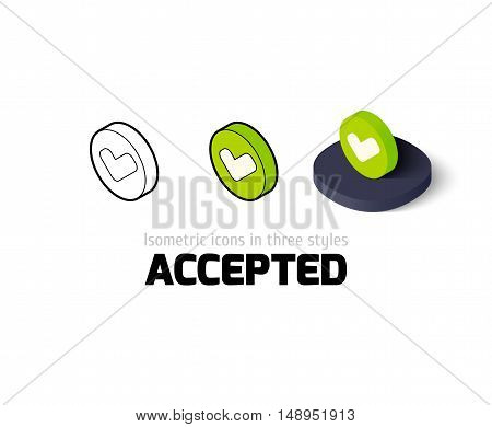 Accepted icon, vector symbol in flat, outline and isometric style