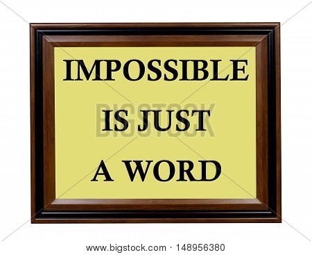 A sign stating that impossible is just a word.