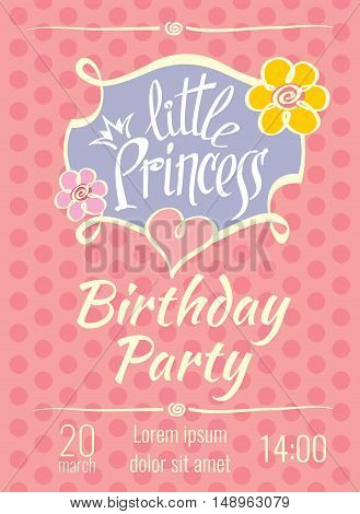 Little Princess birthday party vector poster or invitation card template. Party birthday card, postcard birthday party invitation, holiday poster birthday party invitation illustration