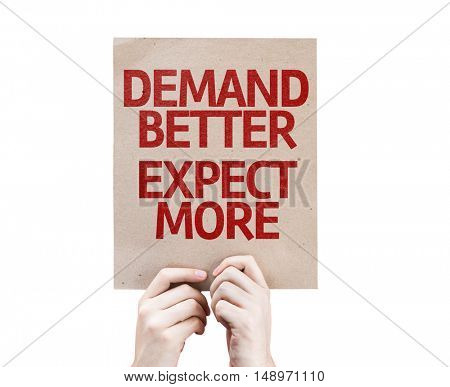 Demand Better Expect More placard isolated on white background poster