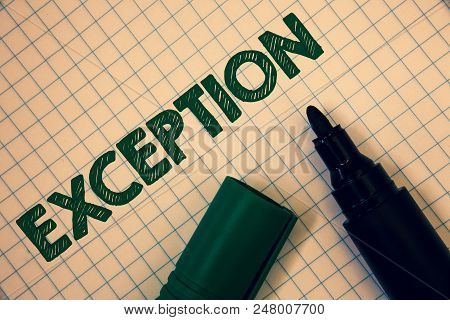 Text sign showing Exception. Conceptual photo Person or thing that is excluded from general statement Different Squared paper open marker ideas messages inspirational thoughts feelings poster