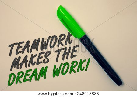 Handwriting Text Writing Teamwork Makes The Dream Work Call. Concept Meaning Camaraderie Helps Achie