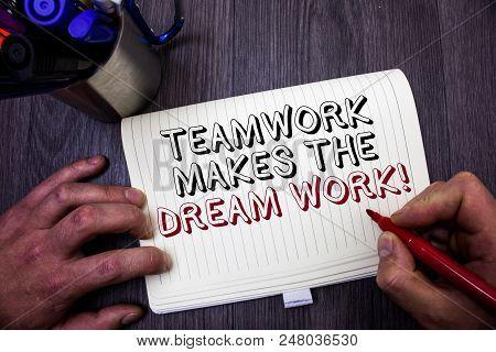 Conceptual Hand Writing Showing Teamwork Makes The Dream Work Call. Business Photo Showcasing Camara