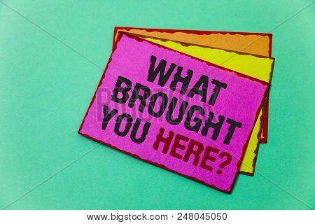 Writing Note Showing  What Brought You Here Question. Business Photo Showcasing Ambition Can Be Obta