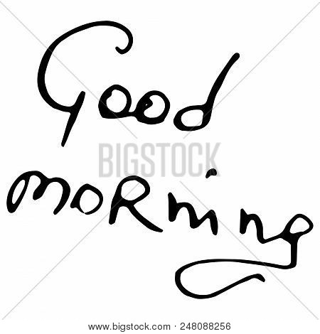 Good Morning Lettering. Calligraphy Good Morning. Inscription Handwriting Good Morning. Vector Illus