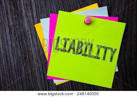 Word Writing Text Liability. Business Concept For State Of Being Legally Responsible For Something R