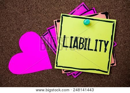 Text Sign Showing Liability. Conceptual Photo State Of Being Legally Responsible For Something Respo