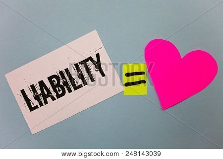 Handwriting text writing Liability. Concept meaning State of being legally responsible for something Responsibility Equal symbol sticky notes heart love plane coloured background calculation poster
