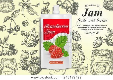 Strawberry Jam Ads. Vector Realistic Strawberry Jam Doypack Plastic Bag And Hand Drawn Fresh Strawbe