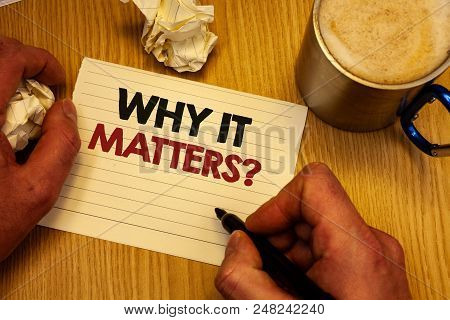 Handwriting Text Writing Why It Matters Question. Concept Meaning Important Reasons To Do Something