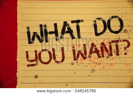 Handwriting Text What Do You Want Question. Concept Meaning Aspiration Contemplation Need Contemplat