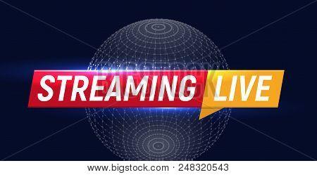 Streaming Live Logo, Online Video Stream Icon, World Digital Internet Tv Banner Design, Broadcast Bu
