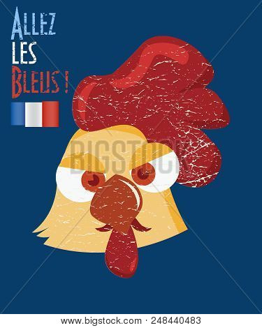 Paris, France 2018: vector Illustration For French Sport Teams Support: Rooster or Cock as a symbol of France, and French Soccer Football fans motto. Text in French: Go Blues.